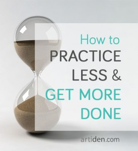 How to Practice Less and Get More Done