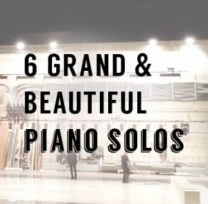 6 Grand & Beautiful Piano Solos