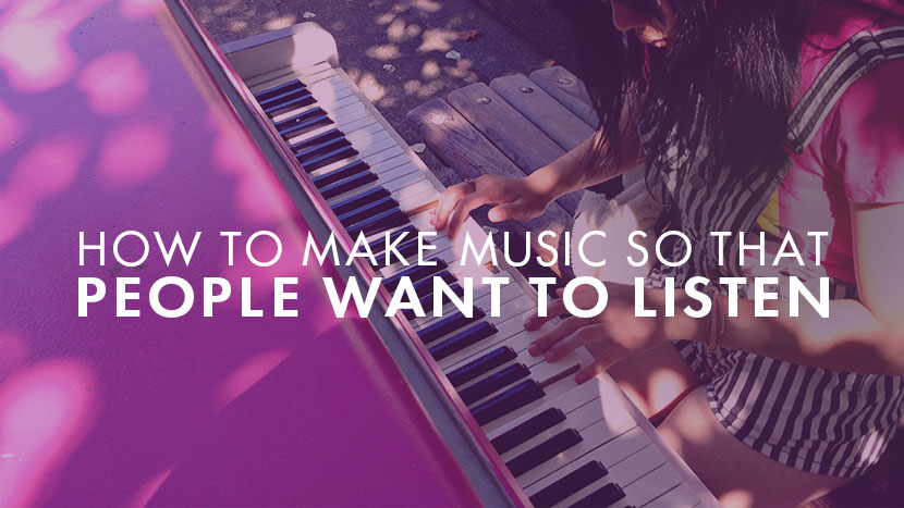 How to Make Music So That People Want to Listen
