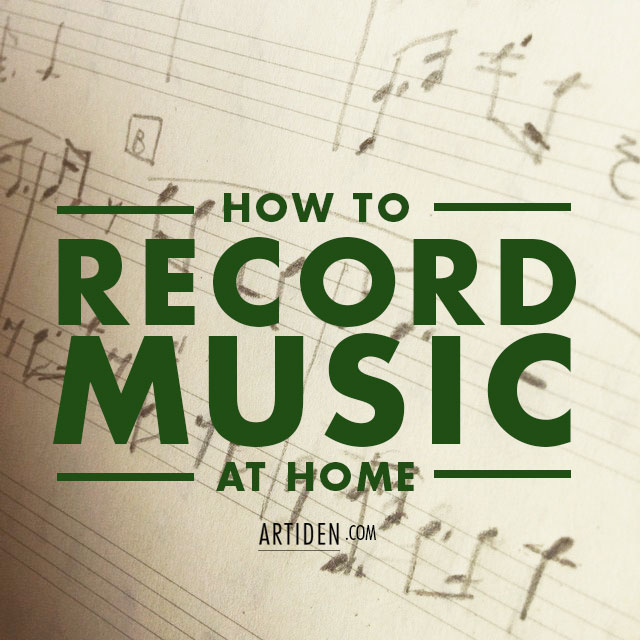 How to (Easily) Record High Quality Music at Home