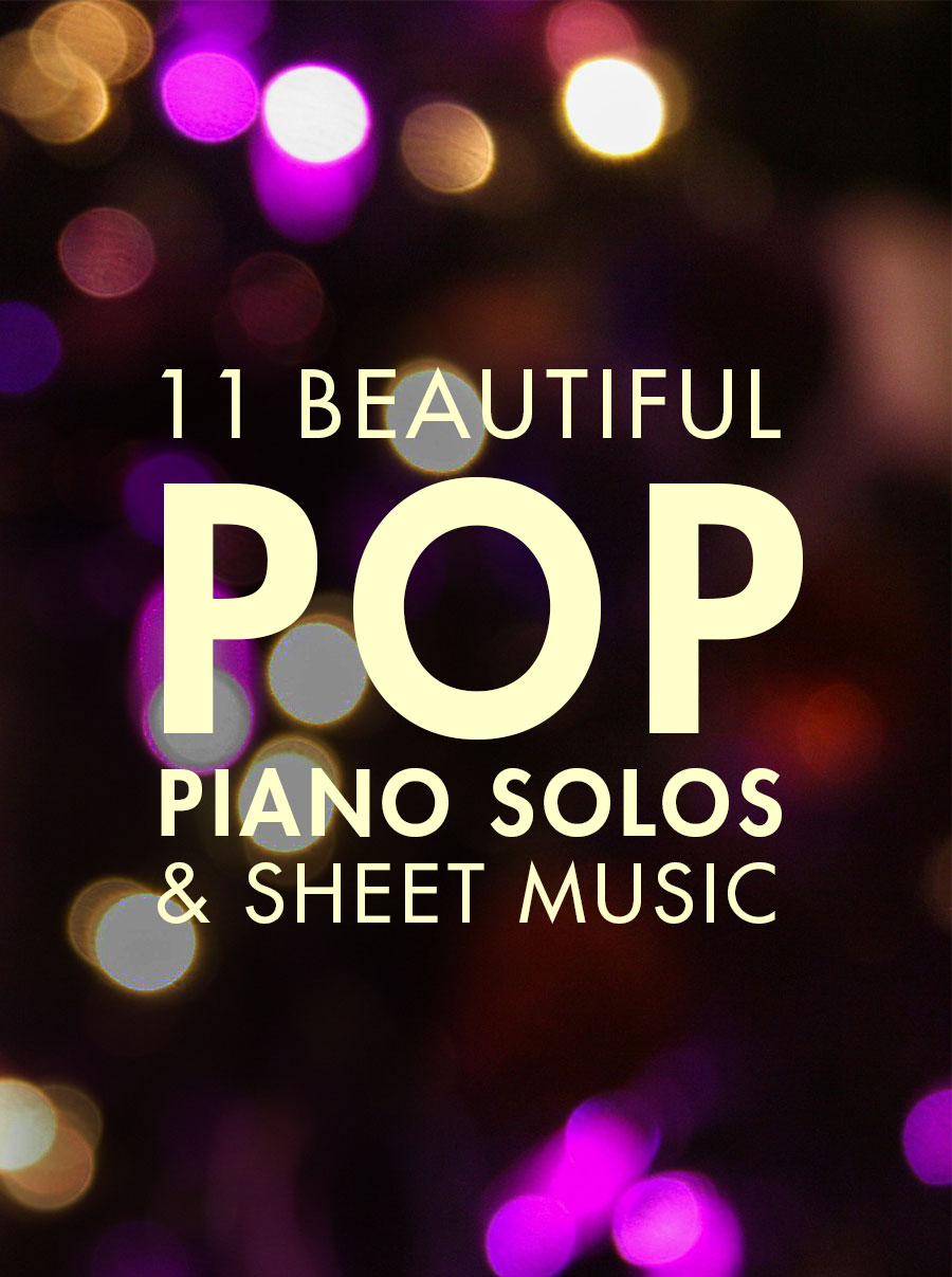11 Beautiful Pop Piano Solos & Sheet Music