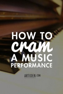 How to Cram for a Music Performance