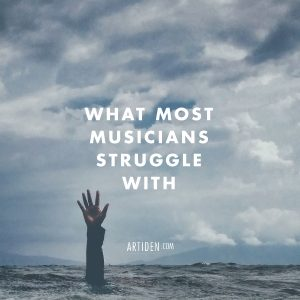 What Most Musicians Struggle With